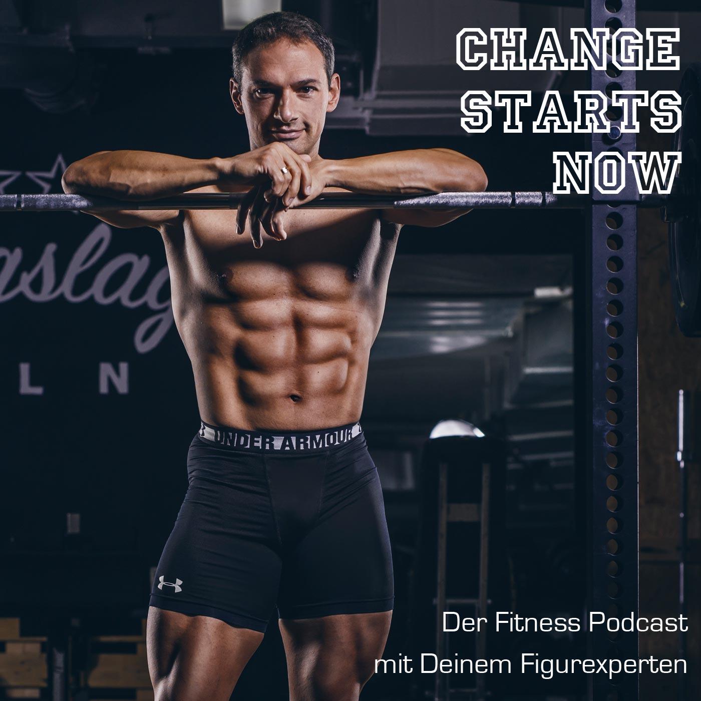 CHANGE STARTS NOW - Der Fitness-Podcast mit Deinem Figurexperten - FITNESS l ERNÄHRUNG l MENTALTRAINING