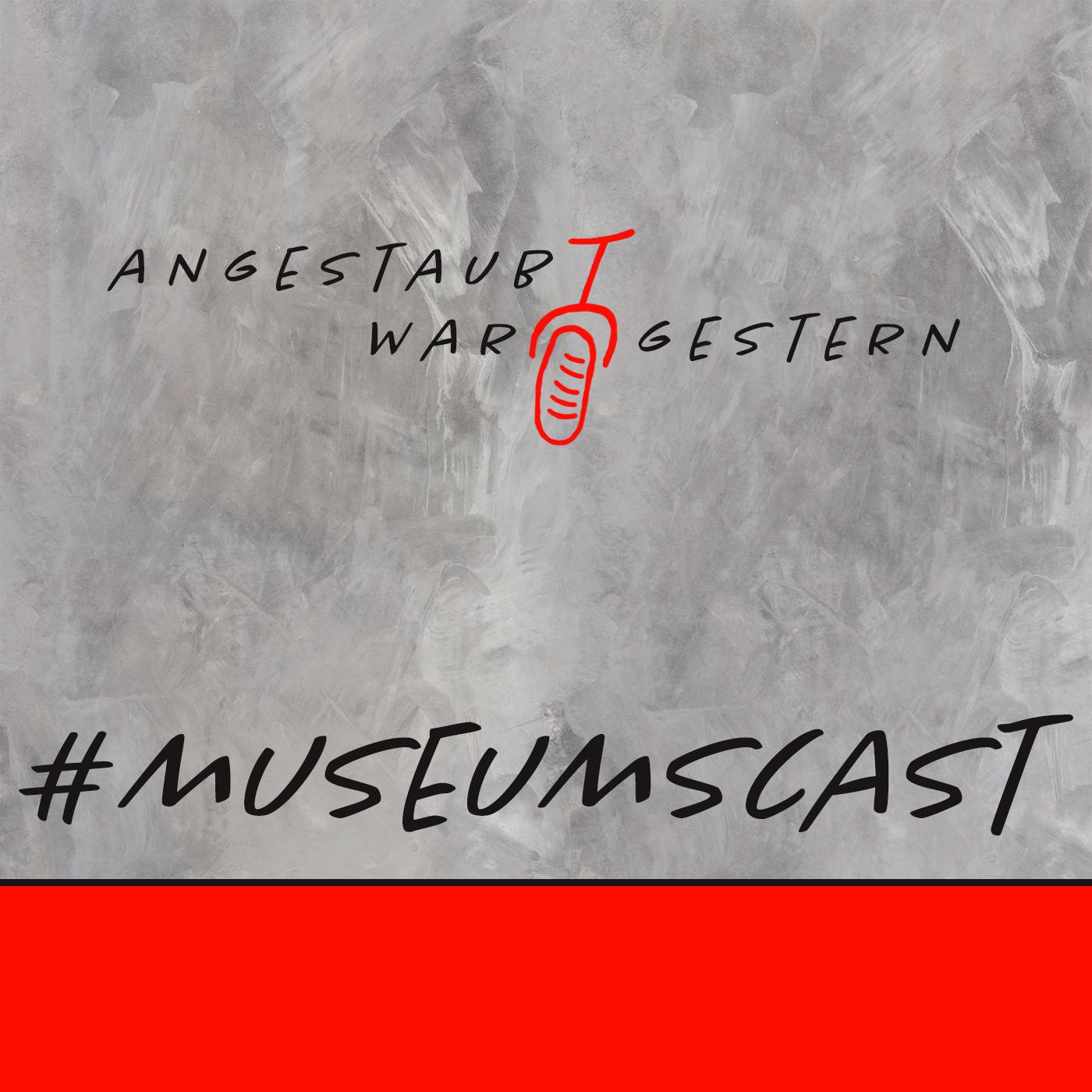 Museumscast - angestaubt war gestern